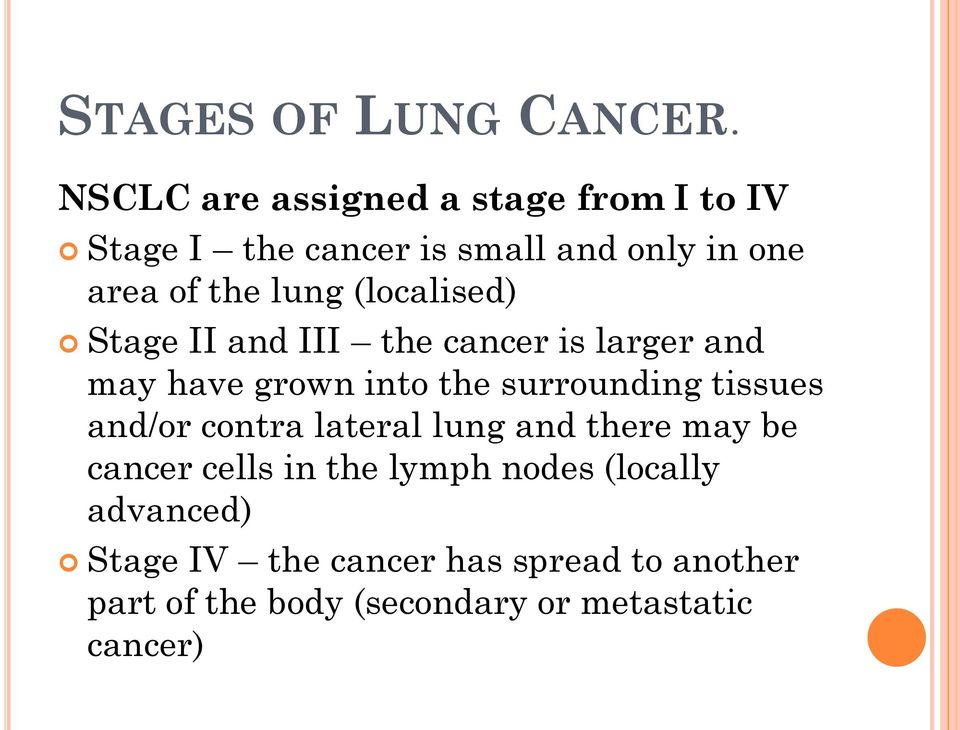 (localised) Stage II and III the cancer is larger and may have grown into the surrounding tissues