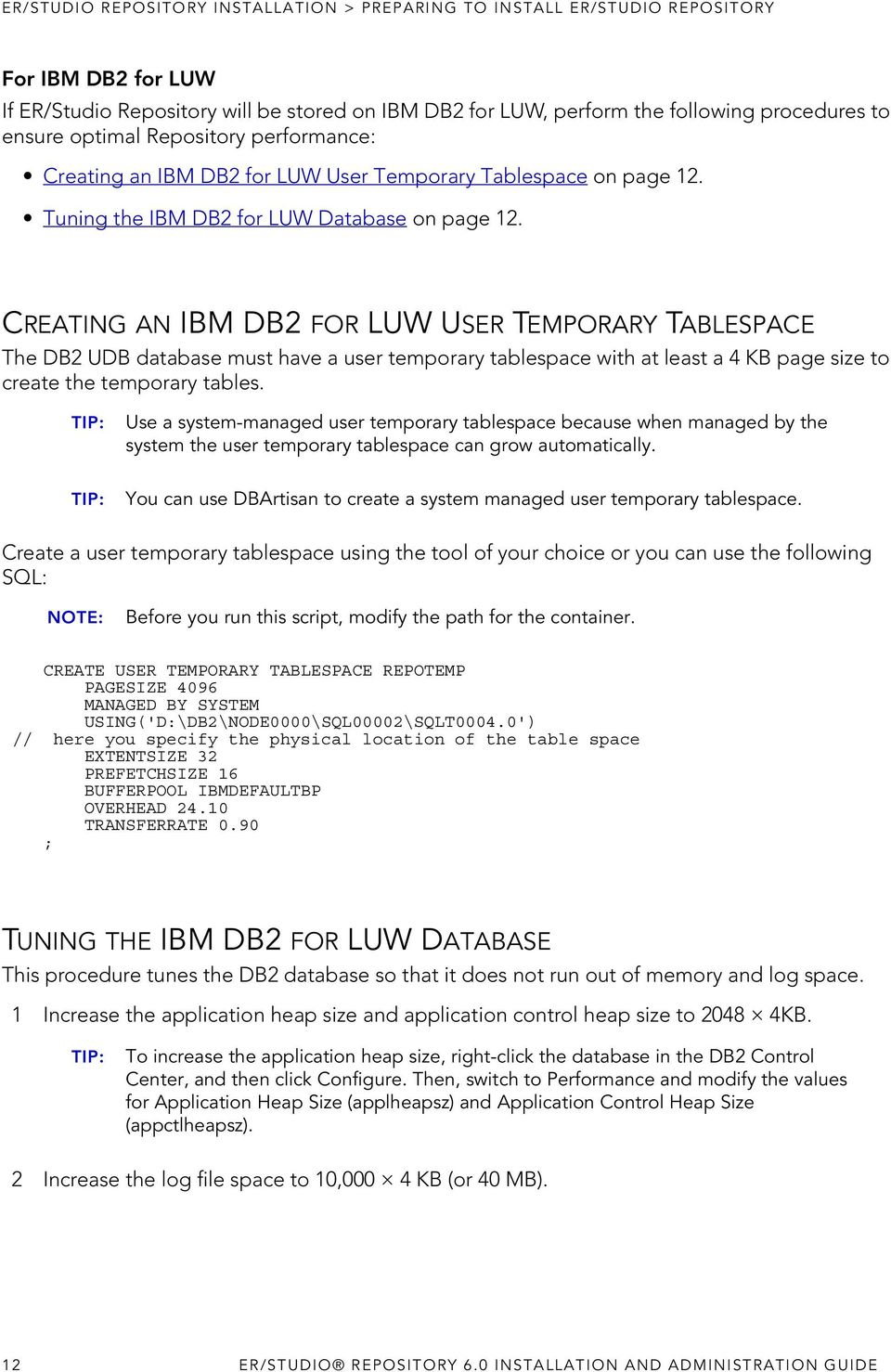 CREATING AN IBM DB2 FOR LUW USER TEMPORARY TABLESPACE The DB2 UDB database must have a user temporary tablespace with at least a 4 KB page size to create the temporary tables.