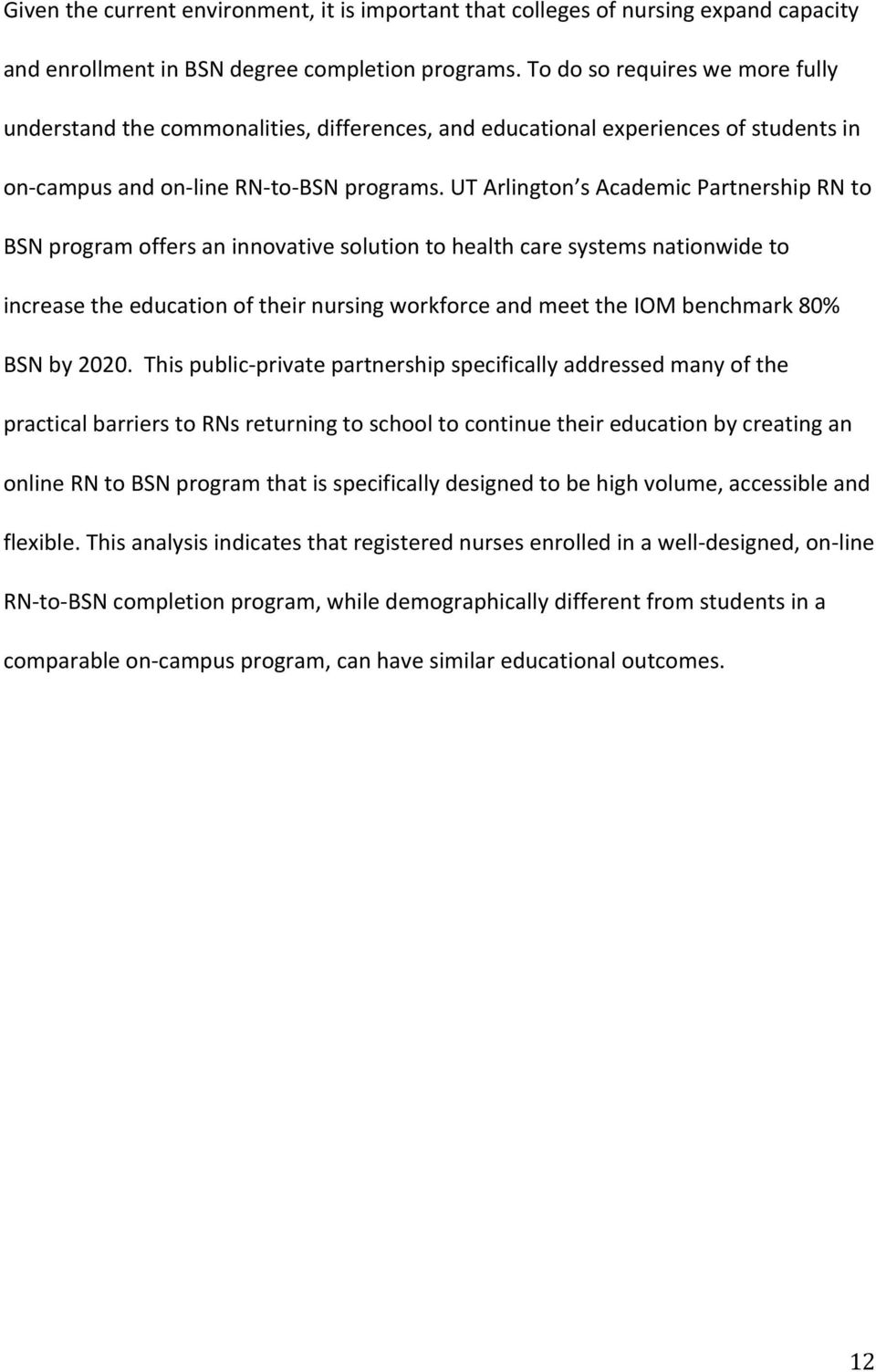 UT Arlington s Academic Partnership RN to BSN program offers an innovative solution to health care systems nationwide to increase the education of their nursing workforce and meet the IOM benchmark