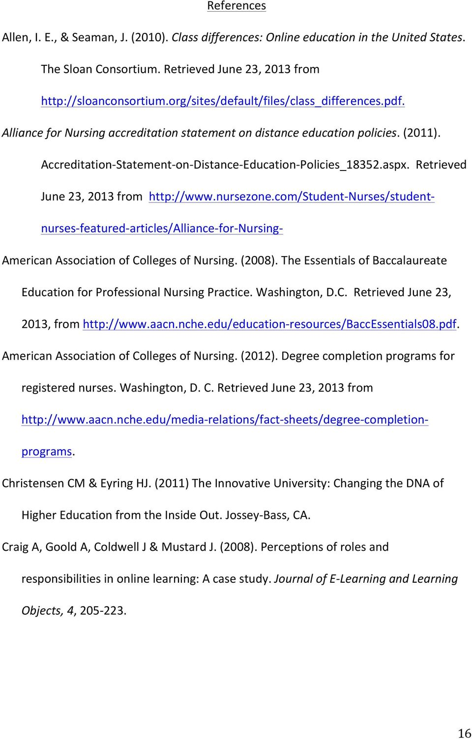 aspx. Retrieved June 23, 2013 from http://www.nursezone.com/student- Nurses/student- nurses- featured- articles/alliance- for- Nursing- American Association of Colleges of Nursing. (2008).