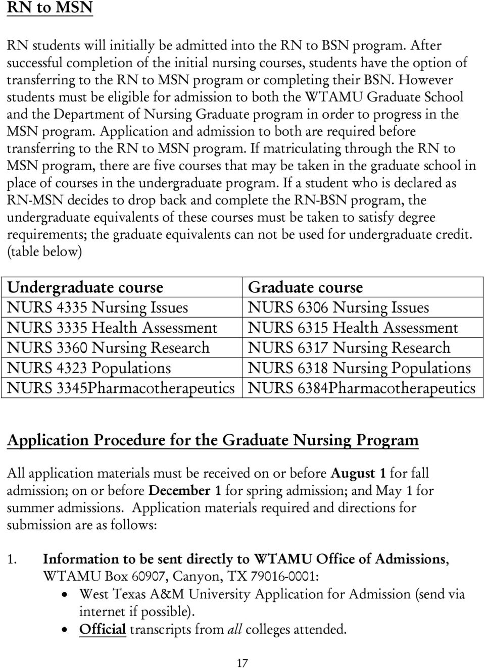 However students must be eligible for admission to both the WTAMU Graduate School and the Department of Nursing Graduate program in order to progress in the MSN program.