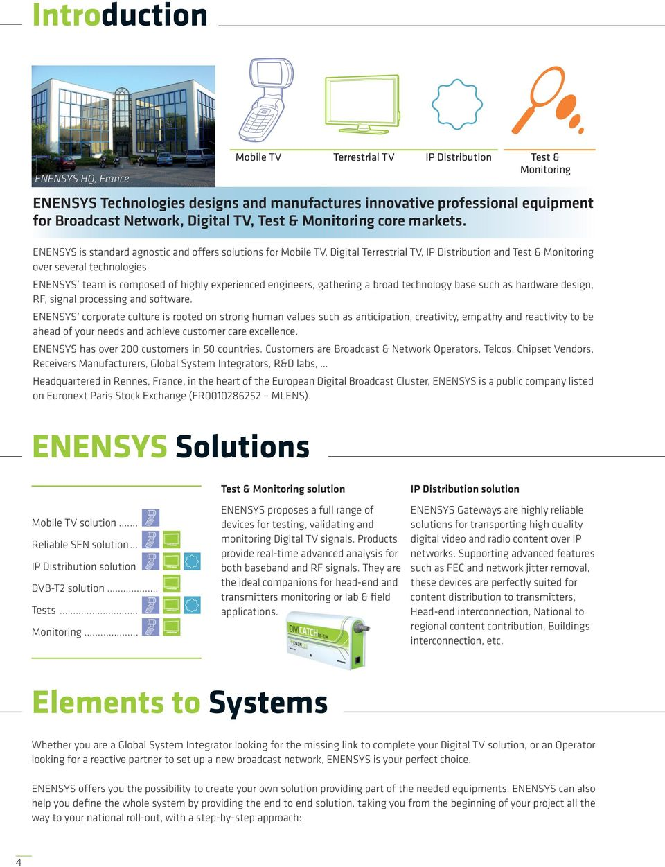 ENENSYS team is composed of highly experienced engineers, gathering a broad technology base such as hardware design, RF, signal processing and software.