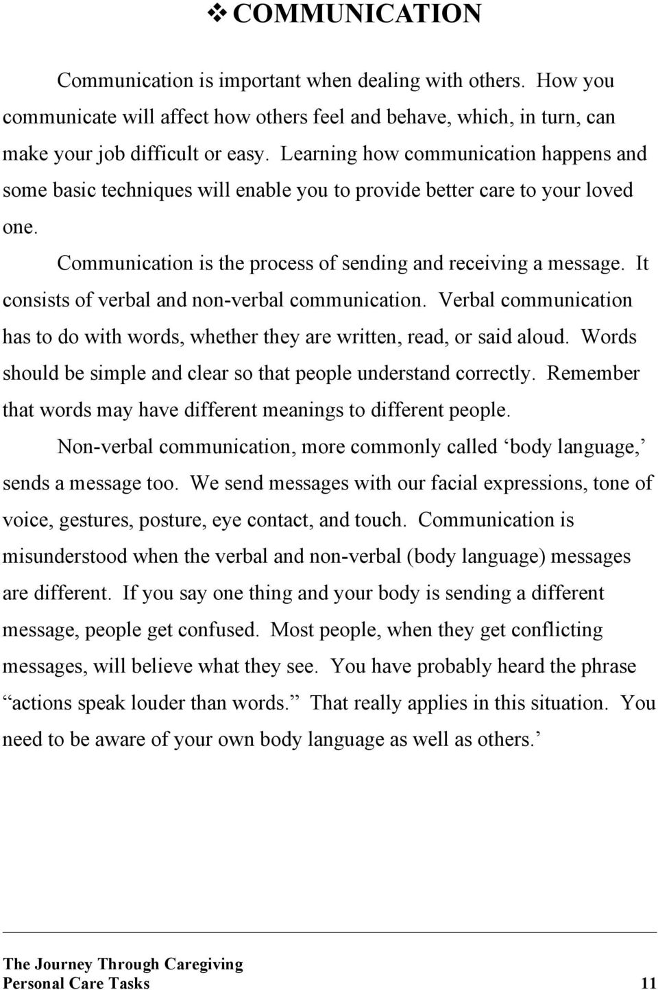 It consists of verbal and non-verbal communication. Verbal communication has to do with words, whether they are written, read, or said aloud.