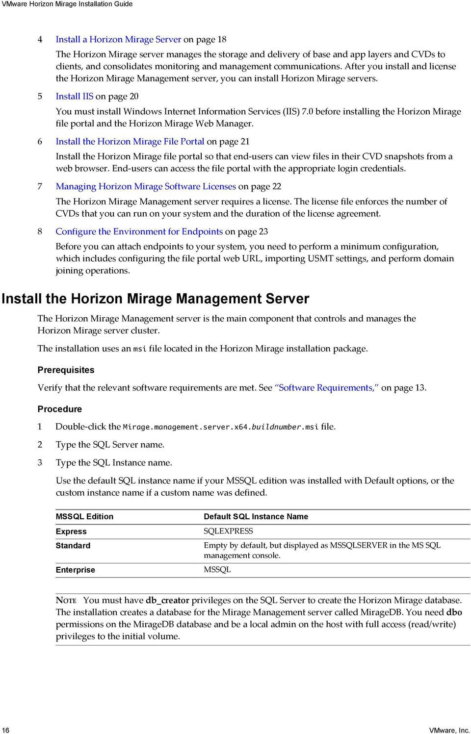 5 Install IIS on page 20 You must install Windows Internet Information Services (IIS) 7.0 before installing the Horizon Mirage file portal and the Horizon Mirage Web Manager.