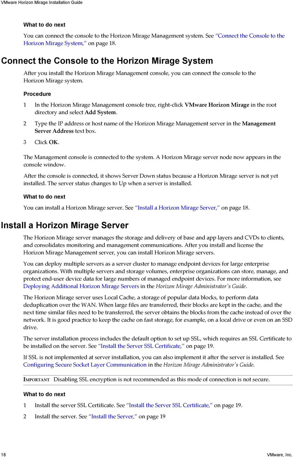 Procedure 1 In the Horizon Mirage Management console tree, right-click VMware Horizon Mirage in the root directory and select Add System.