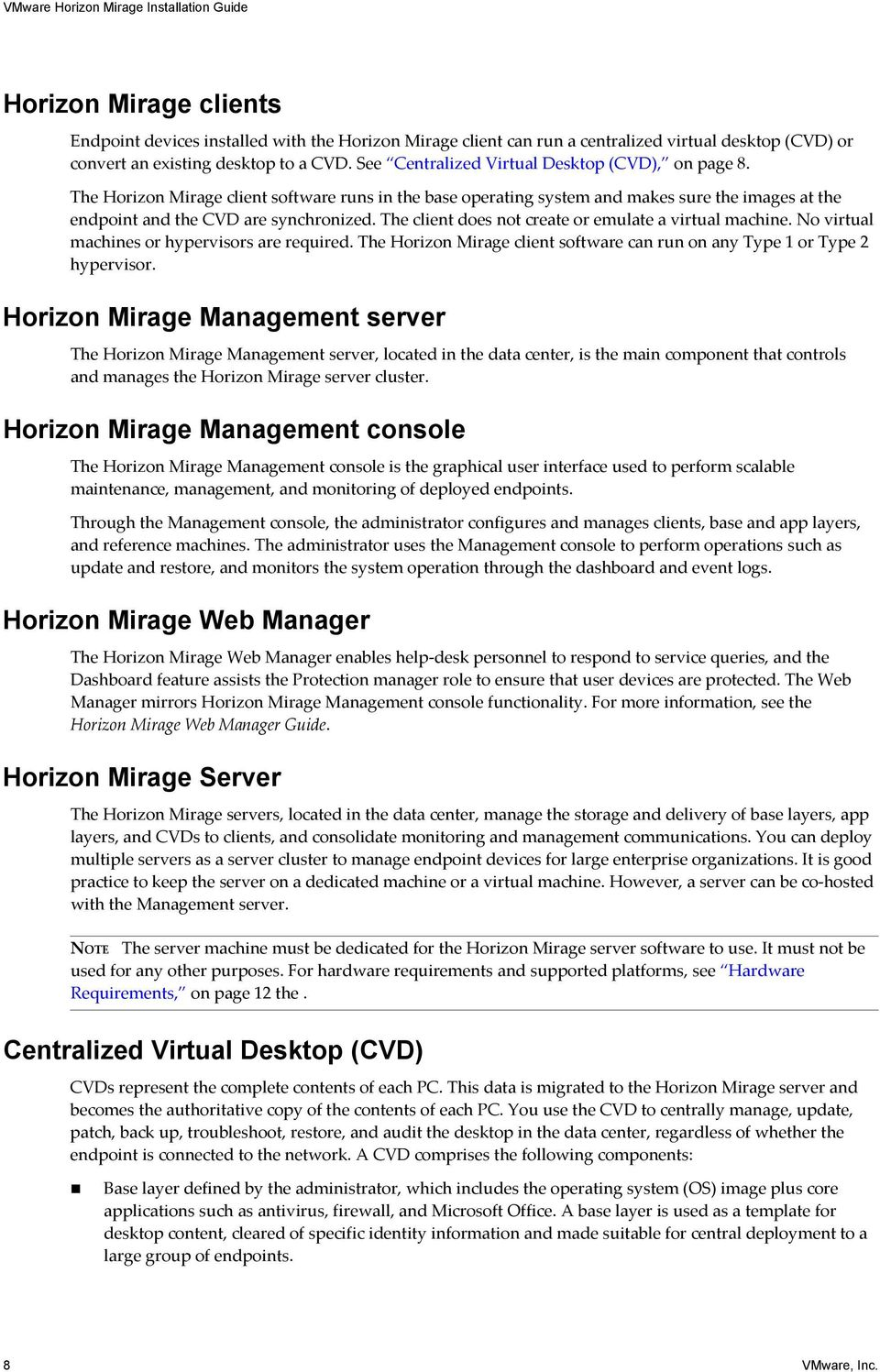 The client does not create or emulate a virtual machine. No virtual machines or hypervisors are required. The Horizon Mirage client software can run on any Type 1 or Type 2 hypervisor.