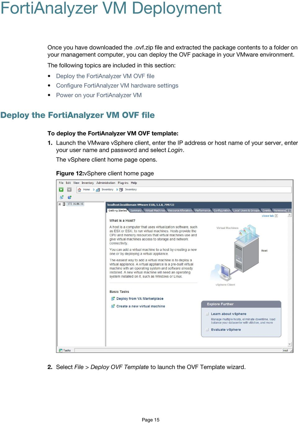 The following topics are included in this section: Deploy the FortiAnalyzer VM OVF file Configure FortiAnalyzer VM hardware settings Power on your FortiAnalyzer VM Deploy the