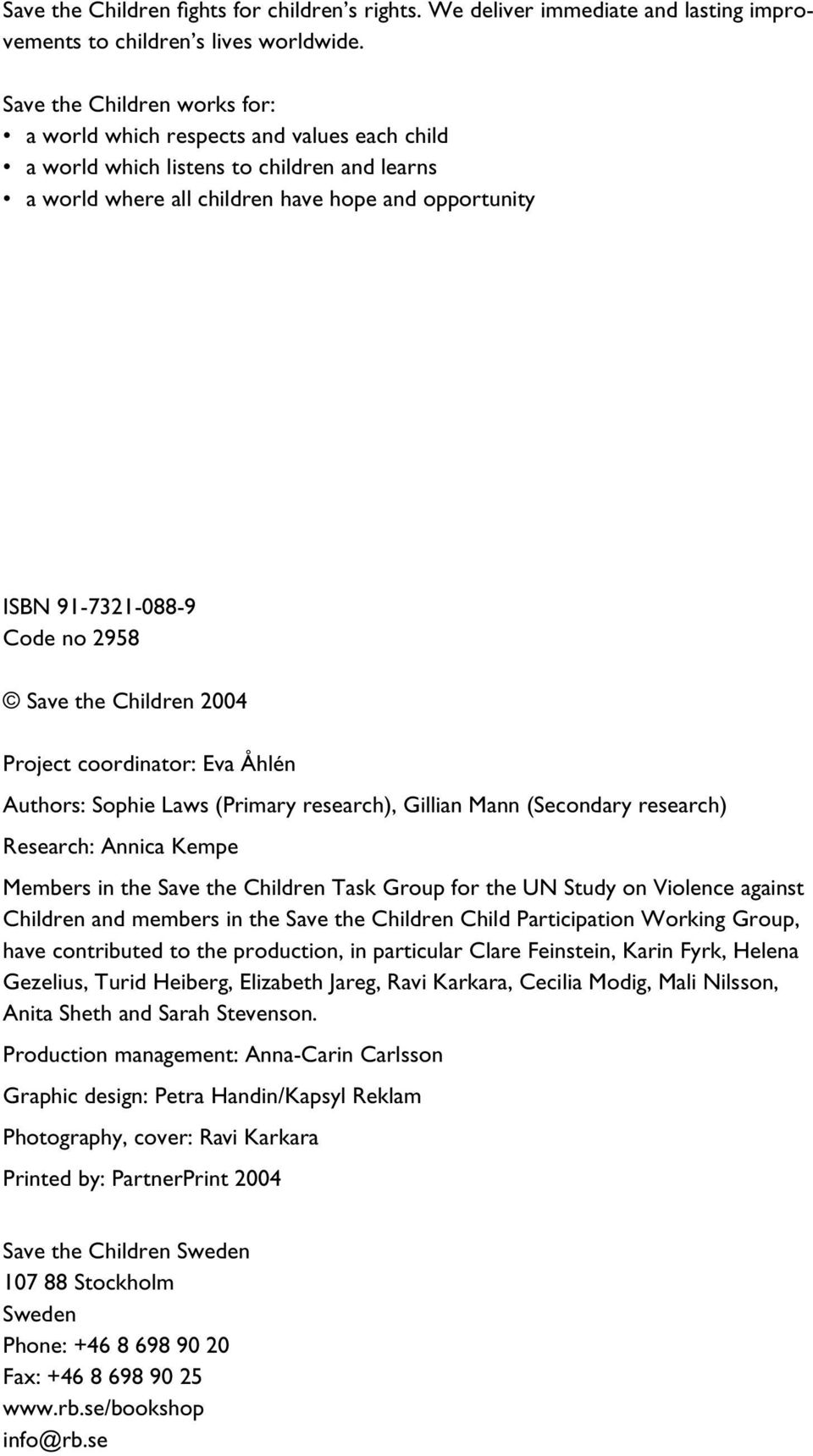2958 Save the Children 2004 Project coordinator: Eva Åhlén Authors: Sophie Laws (Primary research), Gillian Mann (Secondary research) Research: Annica Kempe Members in the Save the Children Task