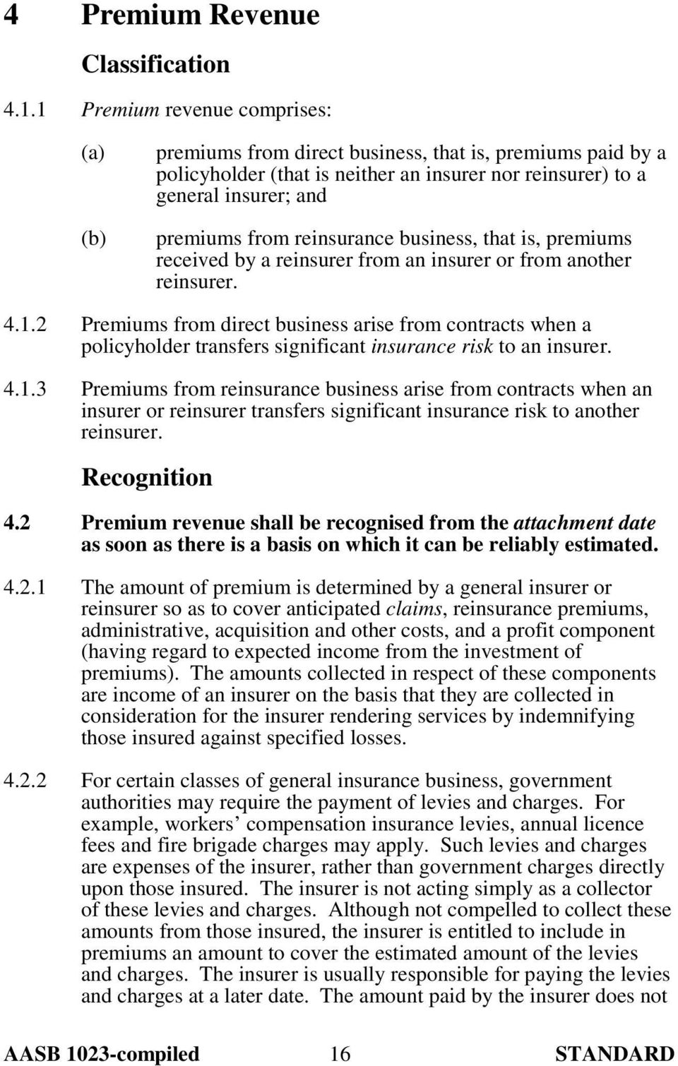 business, that is, premiums received by a reinsurer from an insurer or from another reinsurer. 4.1.
