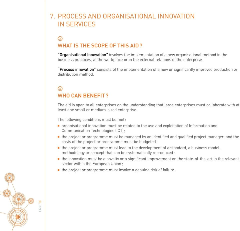 Process innovation consists of the implementation of a new or significantly improved production or distribution method. WHO CAN BENEFIT?