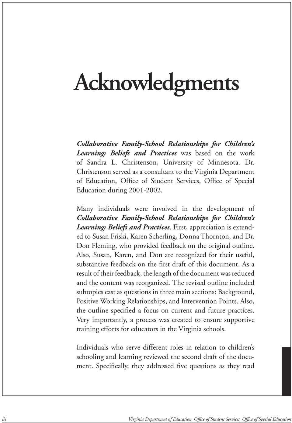 Many individuals were involved in the development of Collaborative Family-School Relationships for Children s Learning: Beliefs and Practices.