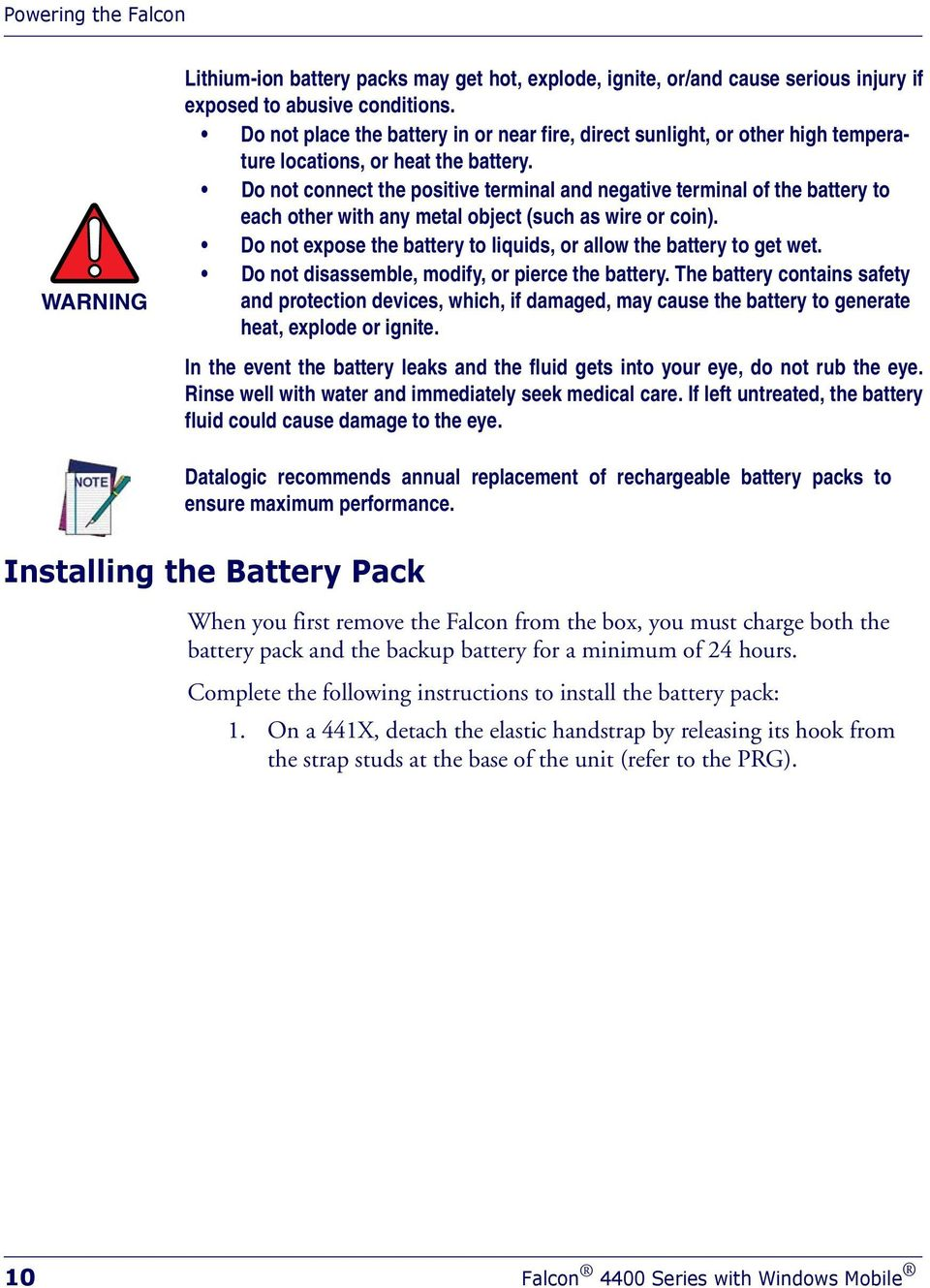 Do not connect the positive terminal and negative terminal of the battery to each other with any metal object (such as wire or coin).