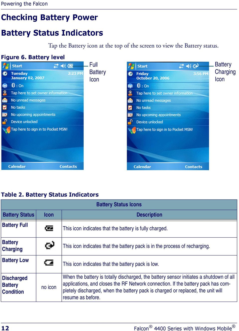 Battery Status Indicators Battery Status Icons Battery Status Icon Description Battery Full This icon indicates that the battery is fully charged.