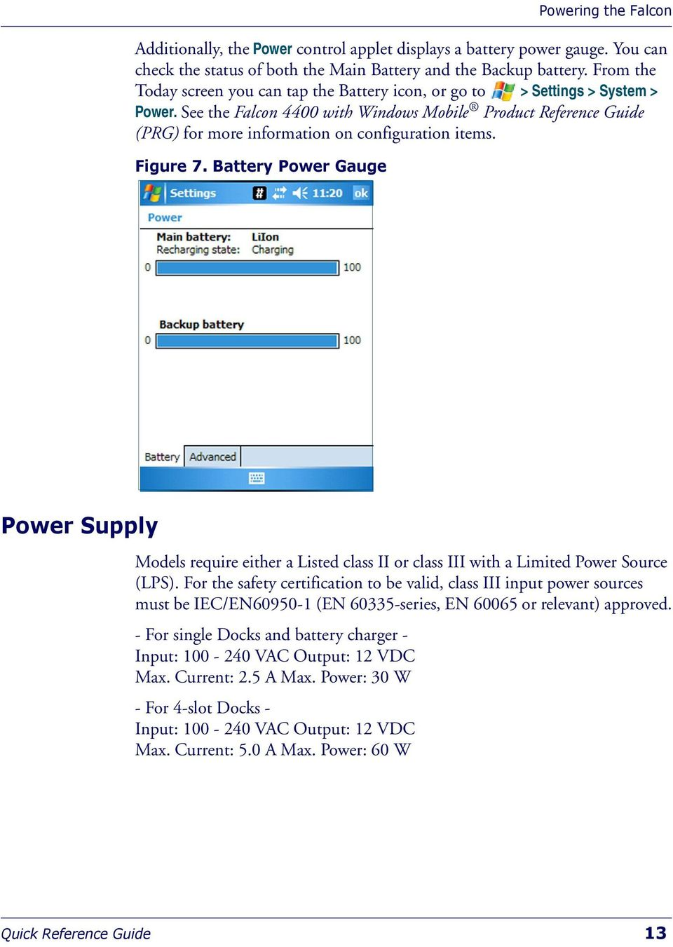 See the Falcon 4400 with Windows Mobile Product Reference Guide (PRG) for more information on configuration items. Figure 7.