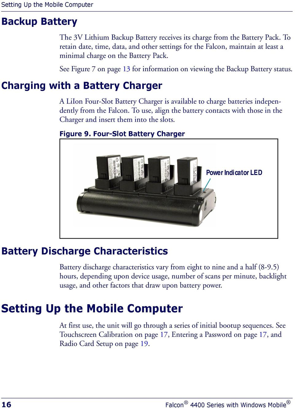 Charging with a Battery Charger A LiIon Four-Slot Battery Charger is available to charge batteries independently from the Falcon.