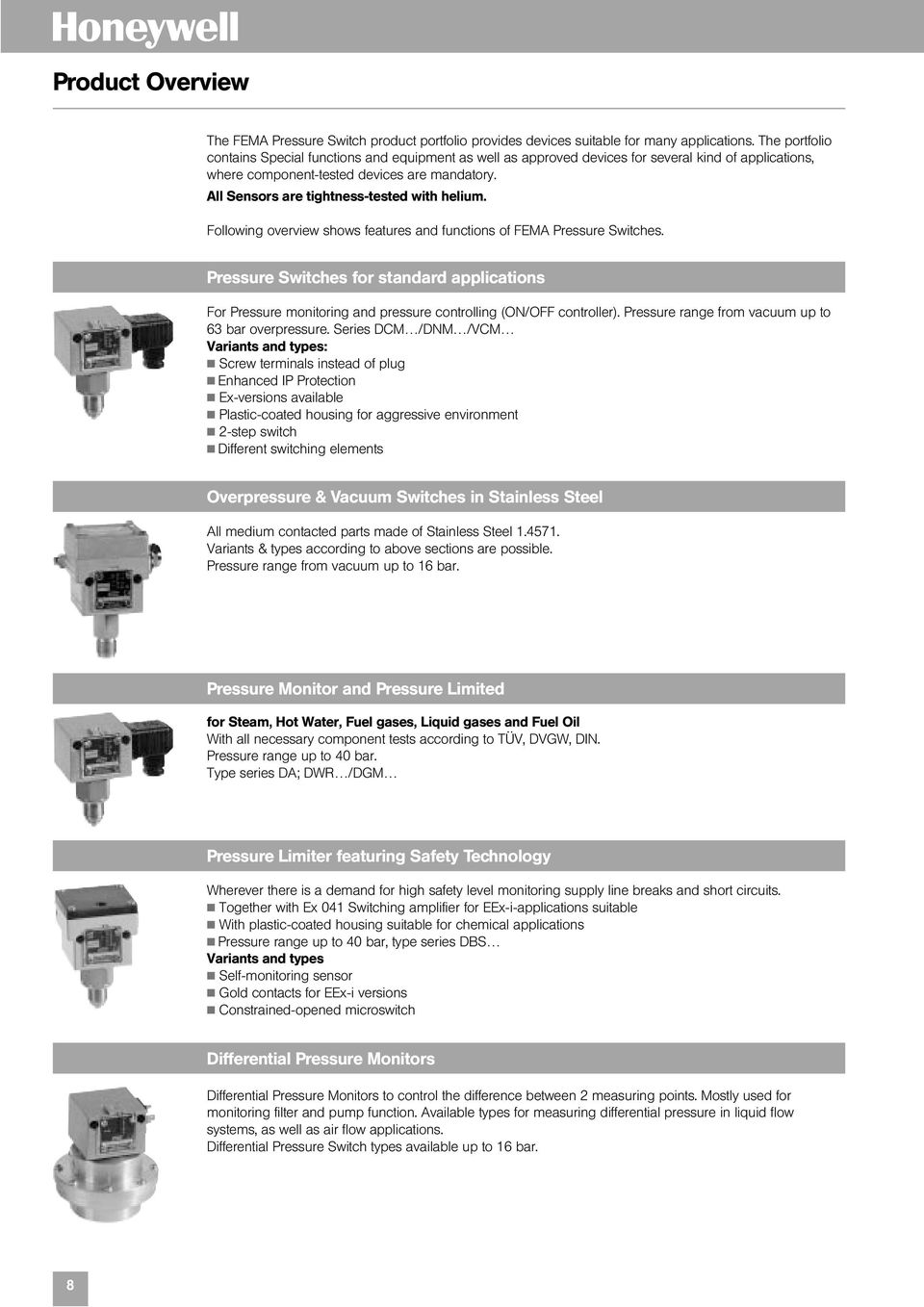 All Sensors are tightness-tested with helium. Following overview shows features and functions of FEMA Pressure Switches.