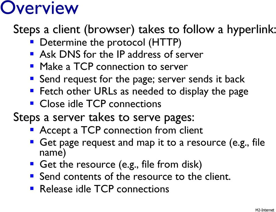 TCP connections Steps a server takes to serve pages: Accept a TCP connection from client Get page request and map it to a resource (e.g., file name) Get the resource (e.
