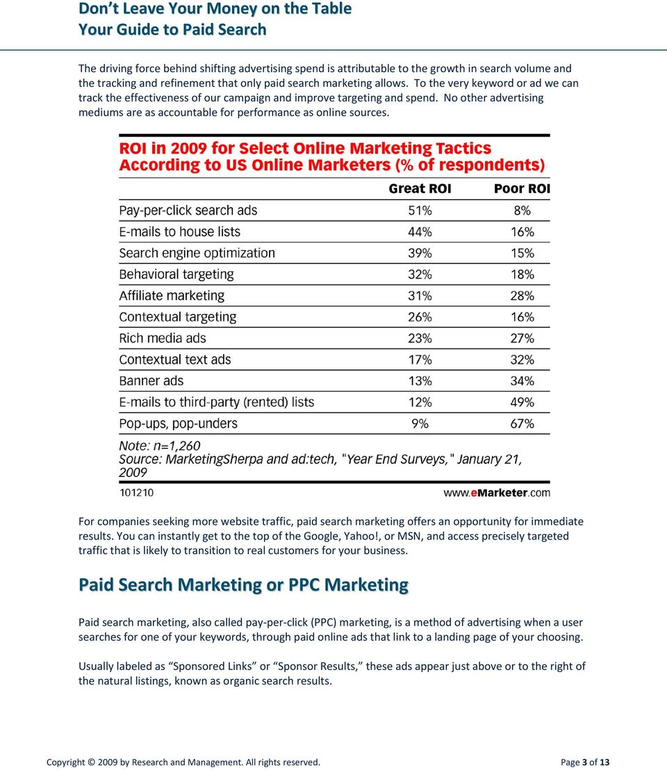 For companies seeking more website traffic, paid search marketing offers an opportunity for immediate results. You can instantly get to the top of the Google, Yahoo!