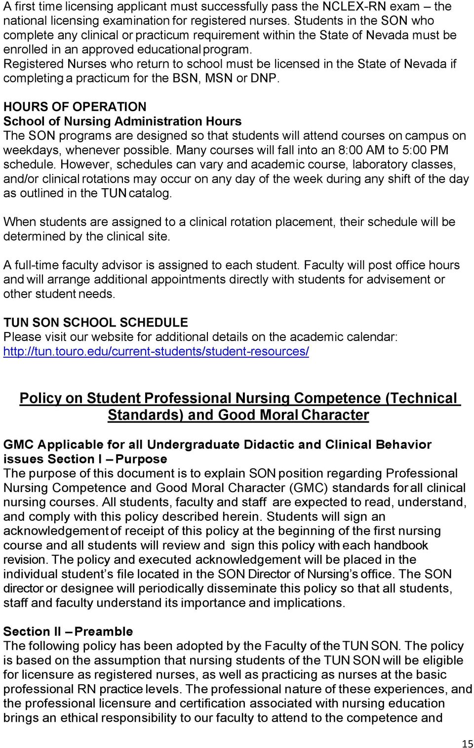 Registered Nurses who return to school must be licensed in the State of Nevada if completing a practicum for the BSN, MSN or DNP.