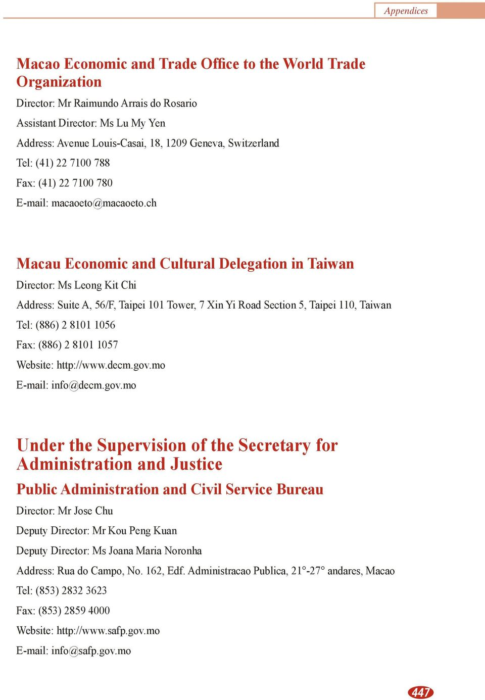 ch Macau Economic and Cultural Delegation in Taiwan Director: Ms Leong Kit Chi Address: Suite A, 56/F, Taipei 101 Tower, 7 Xin Yi Road Section 5, Taipei 110, Taiwan Tel: (886) 2 8101 1056 Fax: (886)