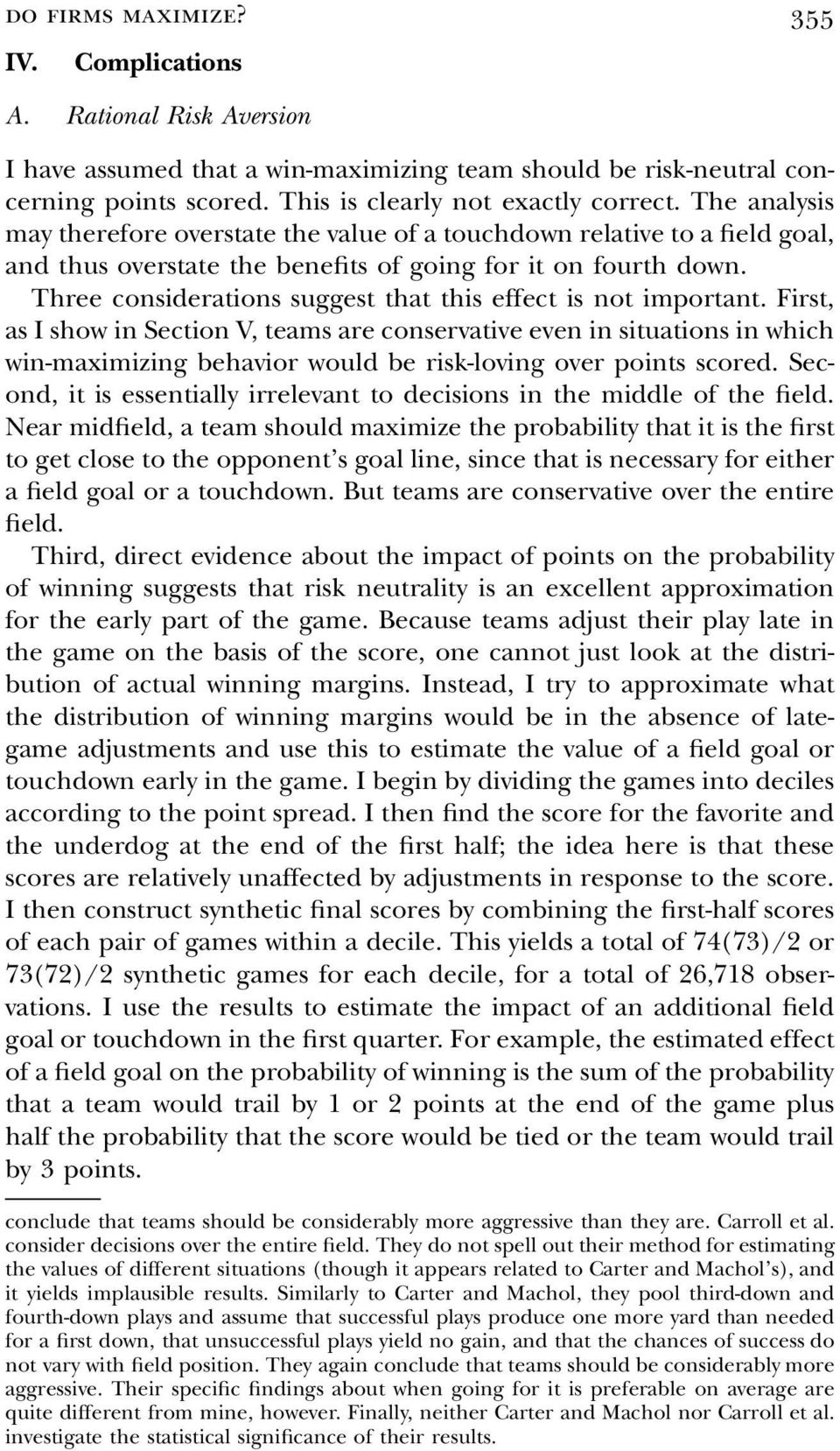 Three consderatons suggest that ths effect s not mportant. Frst, as I show n Secton V, teams are conservatve even n stuatons n whch wn-maxmzng behavor would be rsk-lovng over ponts scored.