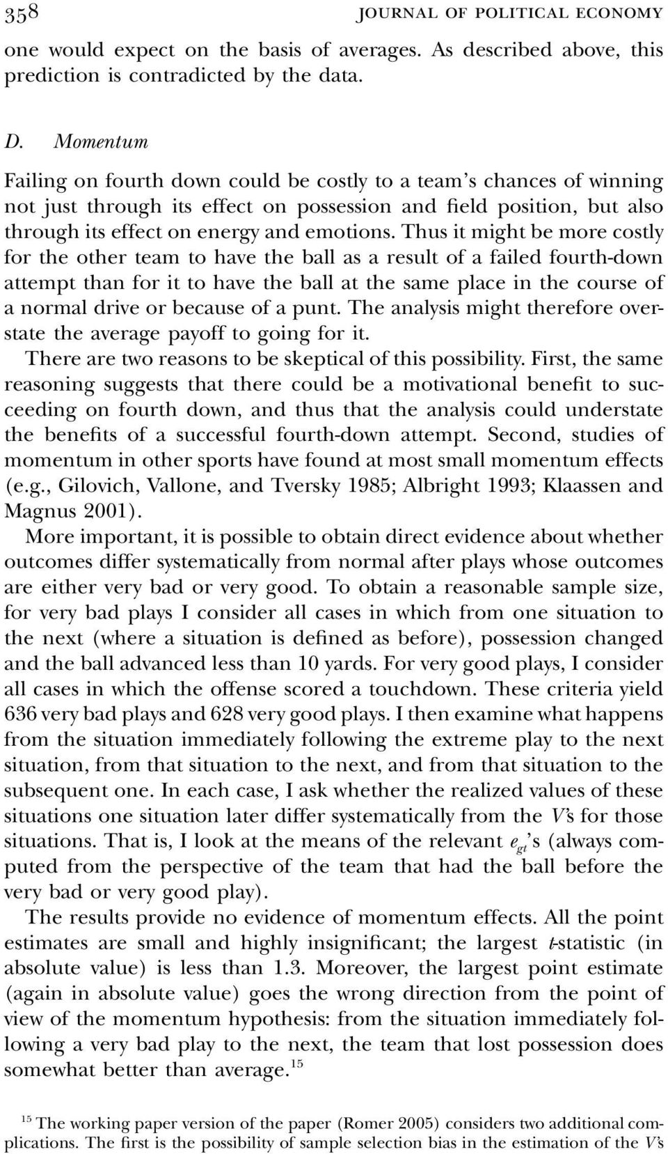 Thus t mght be more costly for the other team to have the ball as a result of a faled fourth-down attempt than for t to have the ball at the same place n the course of a normal drve or because of a