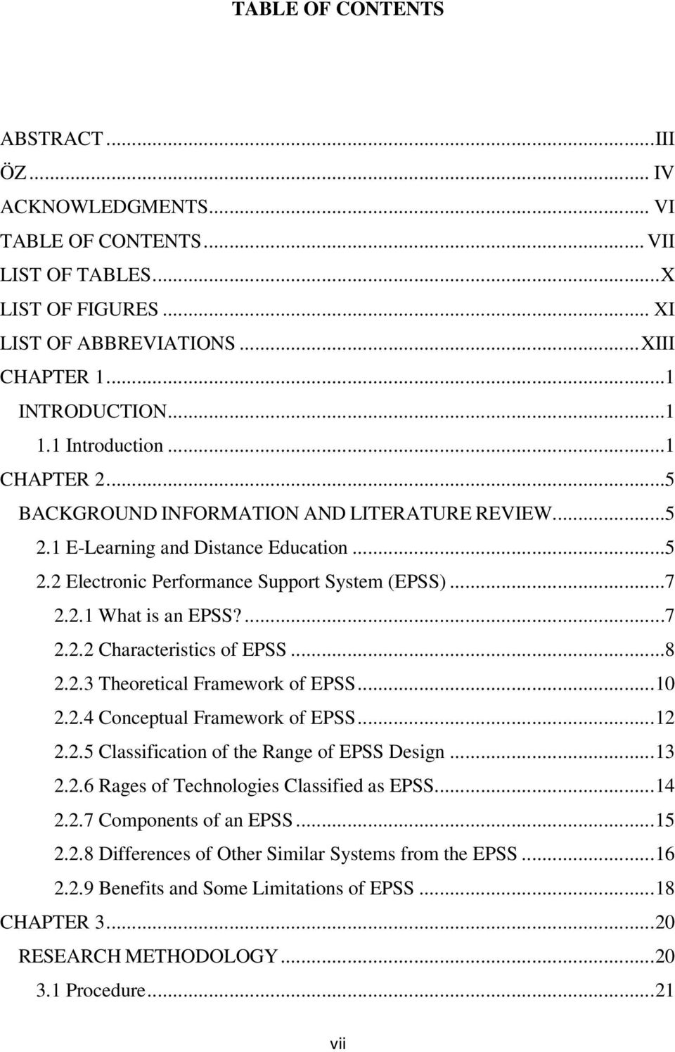 ...7 2.2.2 Characteristics of EPSS...8 2.2.3 Theoretical Framework of EPSS... 10 2.2.4 Conceptual Framework of EPSS... 12 2.2.5 Classification of the Range of EPSS Design... 13 2.2.6 Rages of Technologies Classified as EPSS.