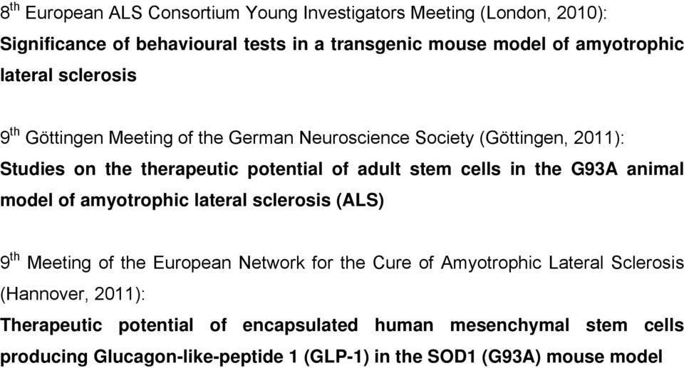 in the G93A animal model of amyotrophic lateral sclerosis (ALS) 9 th Meeting of the European Network for the Cure of Amyotrophic Lateral Sclerosis