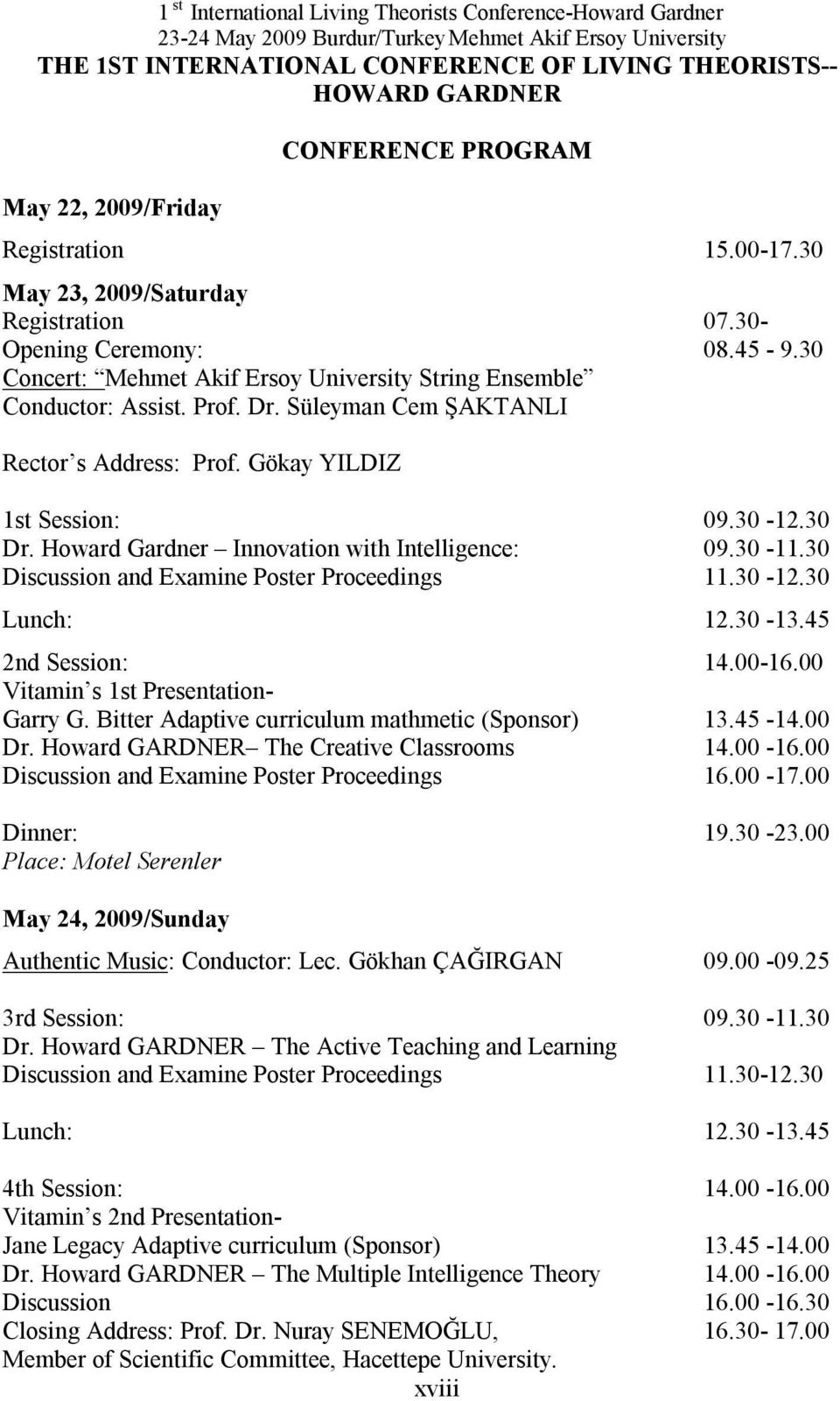 Howard Gardner Innovation with Intelligence: 09.30-11.30 Discussion and Examine Poster Proceedings 11.30-12.30 Lunch: 12.30-13.45 2nd Session: 14.00-16.00 Vitamin s 1st Presentation- Garry G.