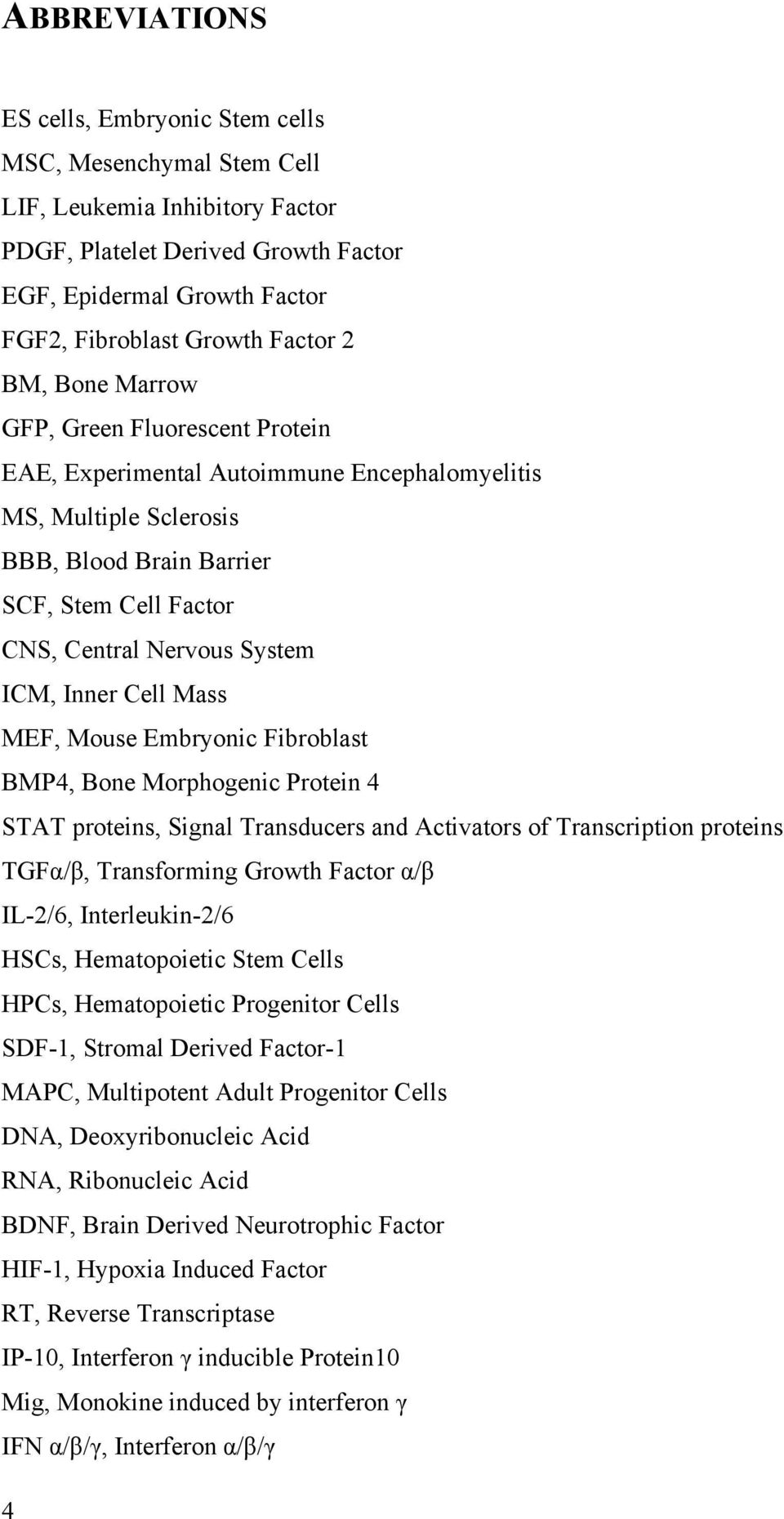 System ICM, Inner Cell Mass MEF, Mouse Embryonic Fibroblast BMP4, Bone Morphogenic Protein 4 STAT proteins, Signal Transducers and Activators of Transcription proteins TGFα/β, Transforming Growth