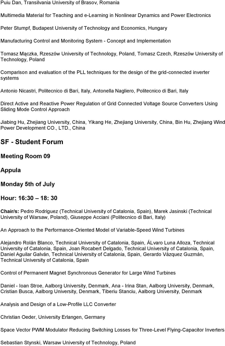 Poland Comparison and evaluation of the PLL techniques for the design of the grid-connected inverter systems Antonio Nicastri, Politecnico di Bari, Italy, Antonella Nagliero, Politecnico di Bari,