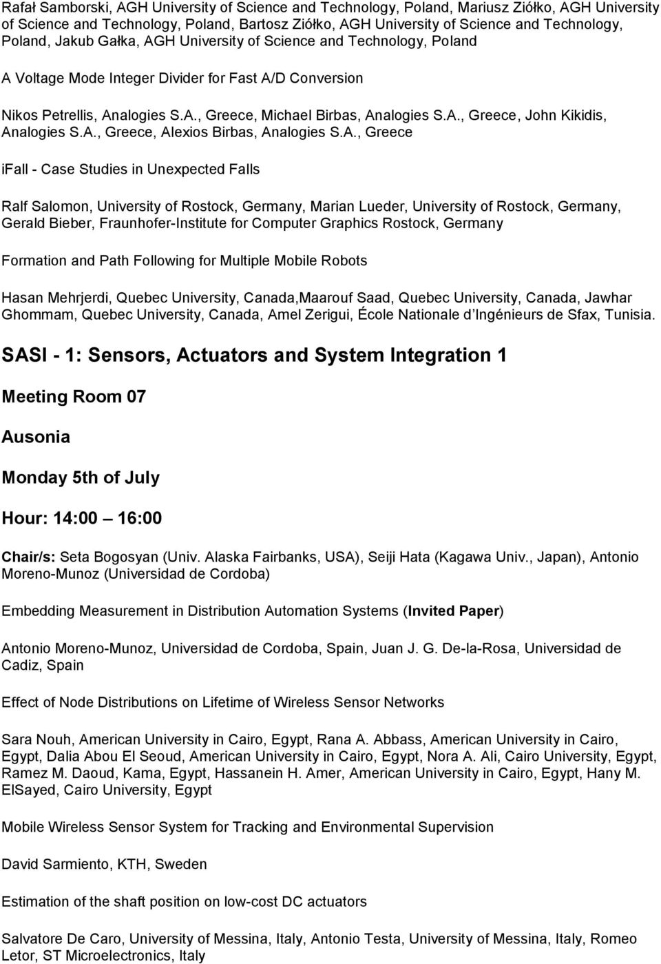 A., Greece, Alexios Birbas, Analogies S.A., Greece ifall - Case Studies in Unexpected Falls Ralf Salomon, University of Rostock, Germany, Marian Lueder, University of Rostock, Germany, Gerald Bieber,