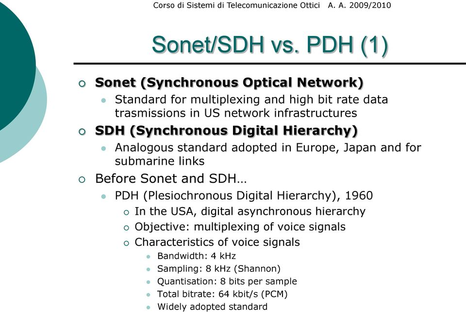(Synchronous Digital Hierarchy) Analogous standard adopted in Europe, Japan and for submarine links Before Sonet and SDH PDH (Plesiochronous