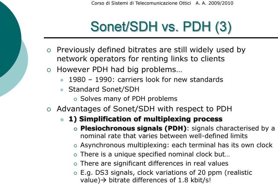 standards Standard Sonet/SDH Solves many of PDH problems Advantages of Sonet/SDH with respect to PDH 1) Simplification of multiplexing process Plesiochronous signals