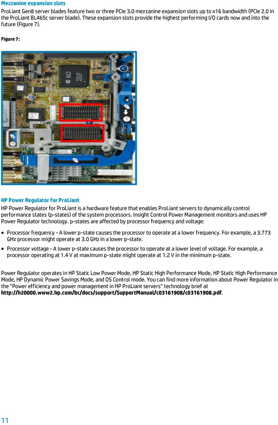 Figure 7: HP Power Regulator for ProLiant HP Power Regulator for ProLiant is a hardware feature that enables ProLiant servers to dynamically control performance states (p-states) of the system