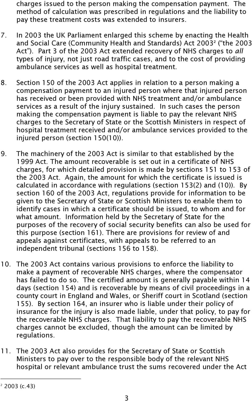 Part 3 of the 2003 Act extended recovery of NHS charges to all types of injury, not just road traffic cases, and to the cost of providing ambulance services as well as hospital treatment. 8.