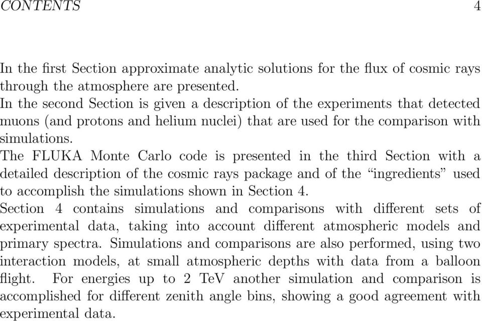 The FLUKA Monte Carlo code is presented in the third Section with a detailed description of the cosmic rays package and of the ingredients used to accomplish the simulations shown in Section 4.