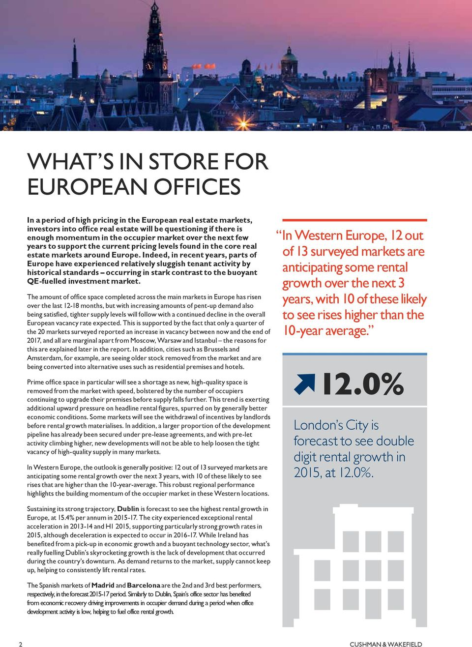 Indeed, in recent years, parts of Europe have experienced relatively sluggish tenant activity by historical standards occurring in stark contrast to the buoyant QE-fuelled investment market.