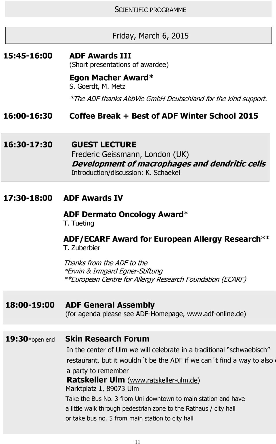 Schaekel 17:30-18:00 ADF Awards IV ADF Dermato Oncology Award* T. Tueting ADF/ECARF Award for European Allergy Research** T.