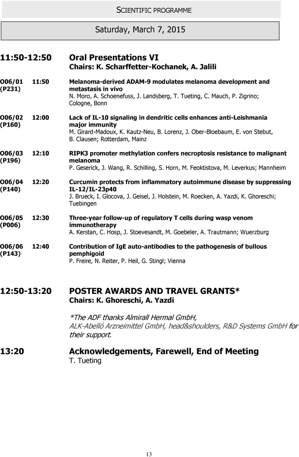 Zigrino; Cologne, Bonn O06/02 12:00 Lack of IL-10 signaling in dendritic cells enhances anti-leishmania (P160) major immunity M. Girard-Madoux, K. Kautz-Neu, B. Lorenz, J. Ober-Bloebaum, E.