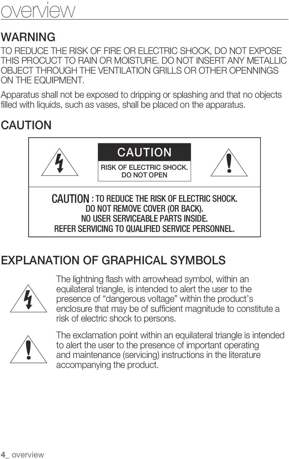 Apparatus shall not be exposed to dripping or splashing and that no objects filled with liquids, such as vases, shall be placed on the apparatus. CAUTION CAUTION RISK OF ELECTRIC SHOCK.