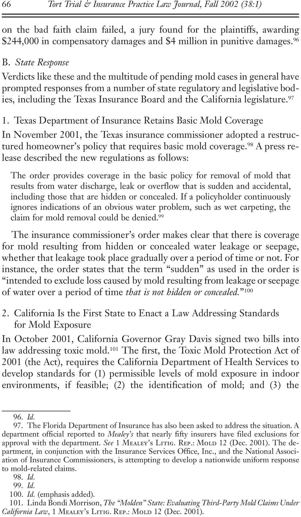 State Response Verdicts like these and the multitude of pending mold cases in general have prompted responses from a number of state regulatory and legislative bodies, including the Texas Insurance