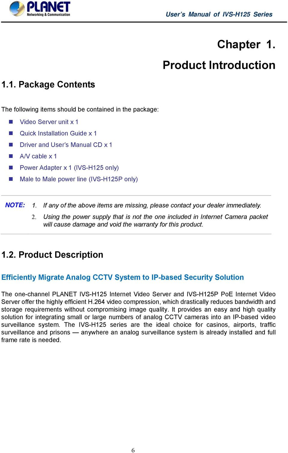 1. Package Contents The following items should be contained in the package: Video Server unit x 1 Quick Installation Guide x 1 Driver and User s Manual CD x 1 A/V cable x 1 Power Adapter x 1