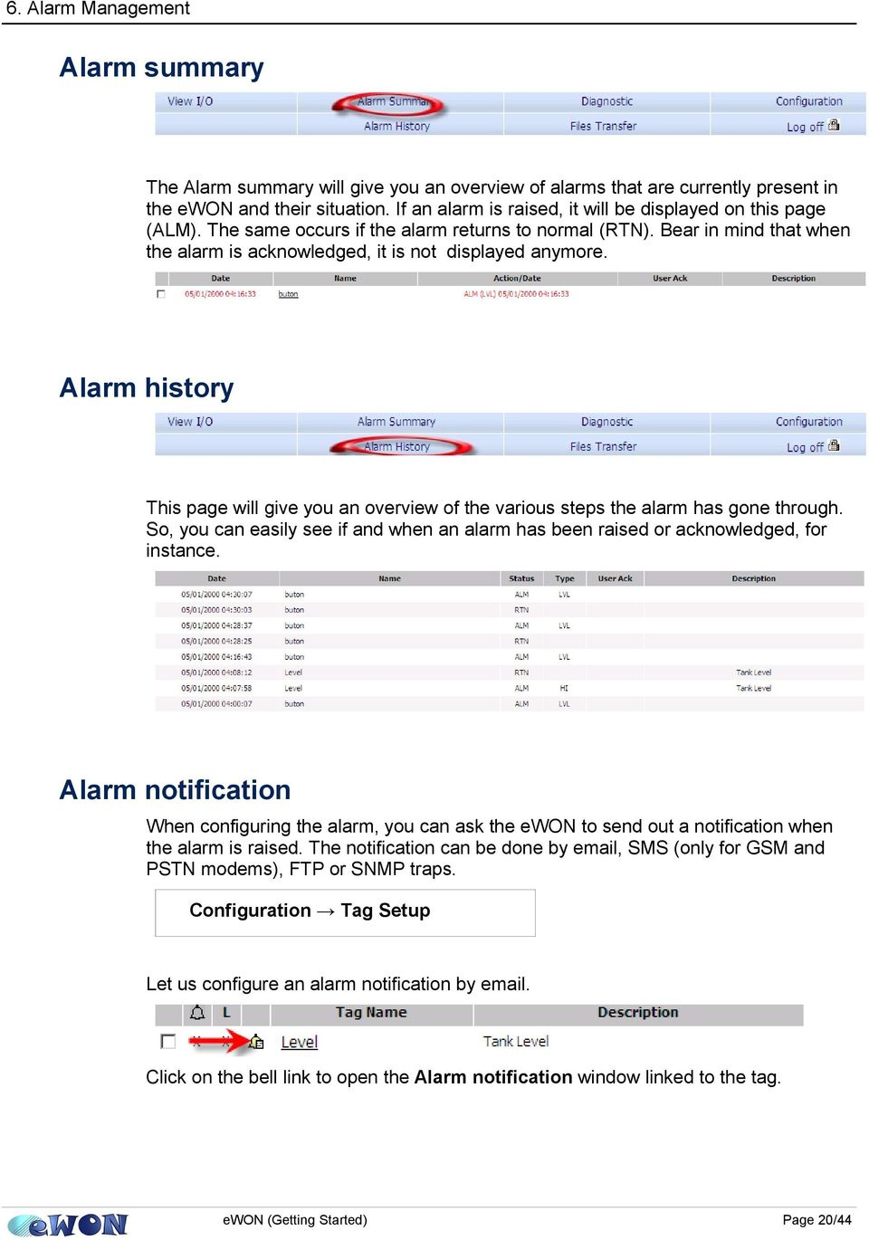 Alarm history This page will give you an overview of the various steps the alarm has gone through. So, you can easily see if and when an alarm has been raised or acknowledged, for instance.
