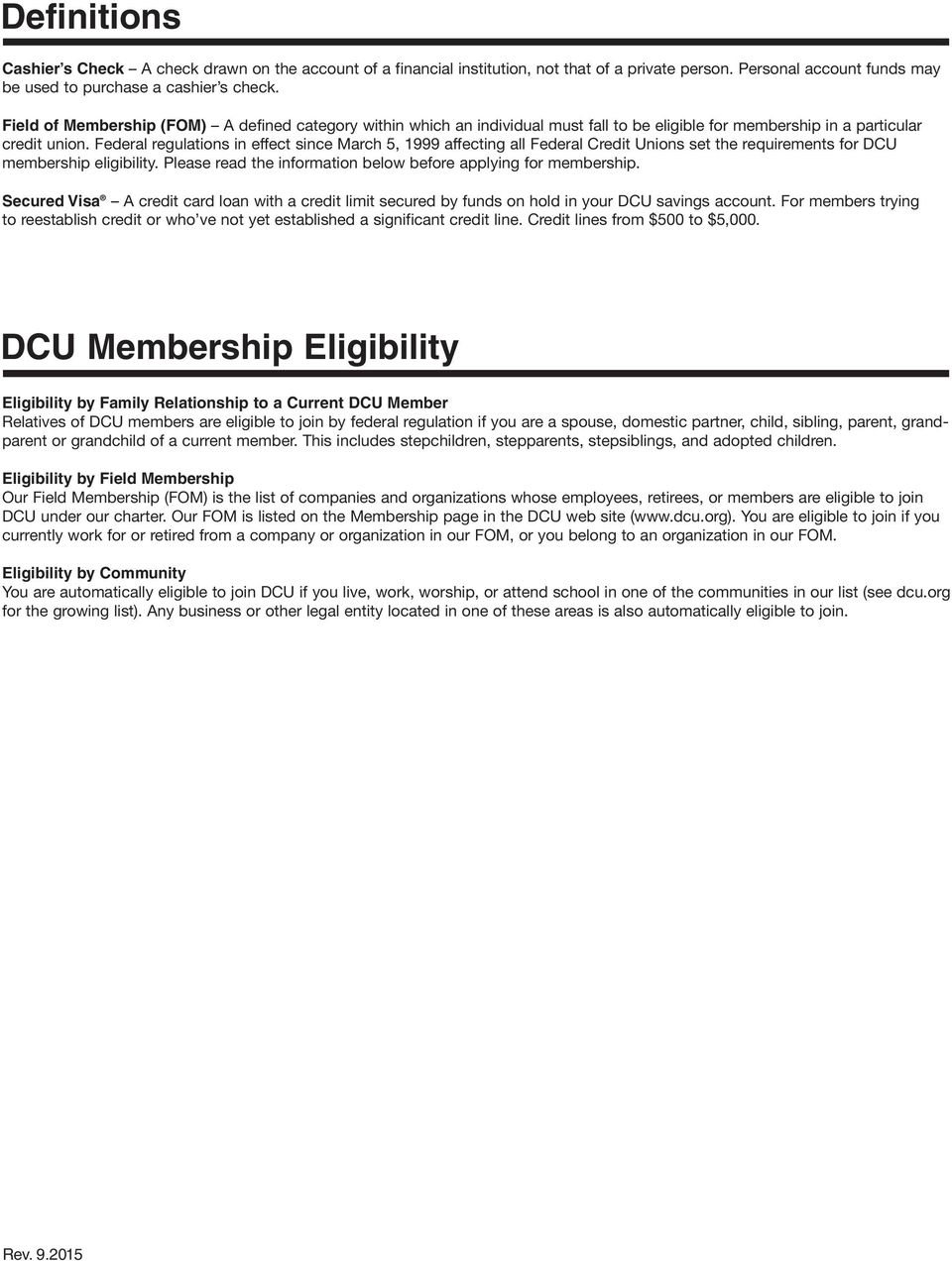 Federal regulations in effect since March 5, 1999 affecting all Federal Credit Unions set the requirements for DCU membership eligibility.