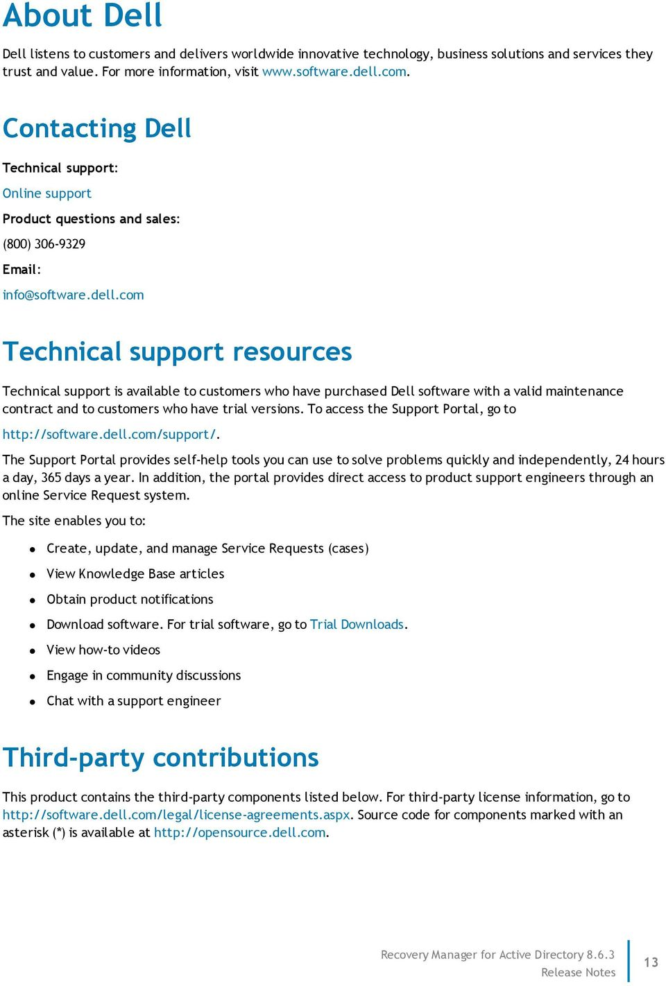 com Technical support resources Technical support is available to customers who have purchased Dell software with a valid maintenance contract and to customers who have trial versions.