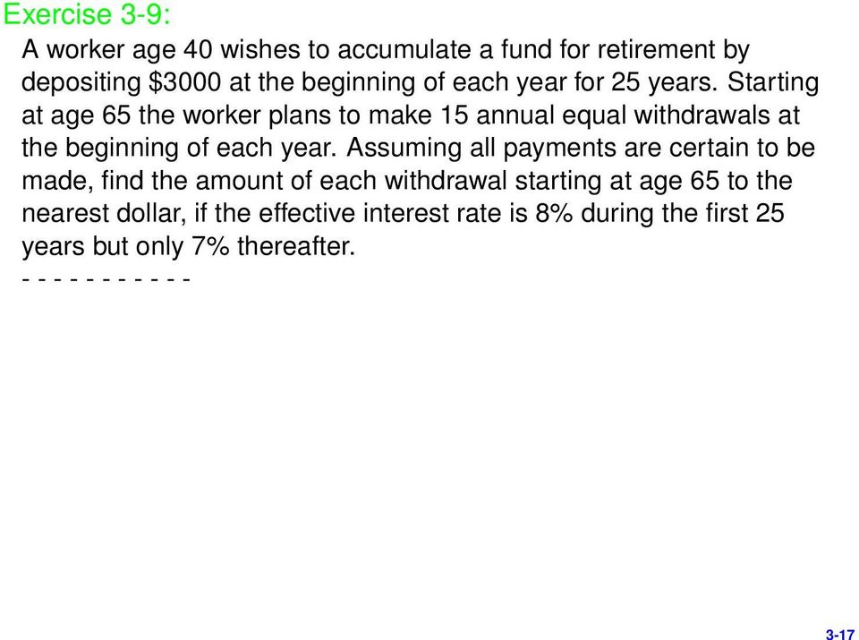 Starting at age 65 the worker plans to make 15 annual equal withdrawals at the beginning of each year.