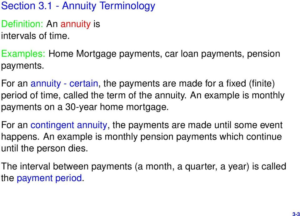 For an annuity - certain, the payments are made for a fixed (finite) period of time, called the term of the annuity.