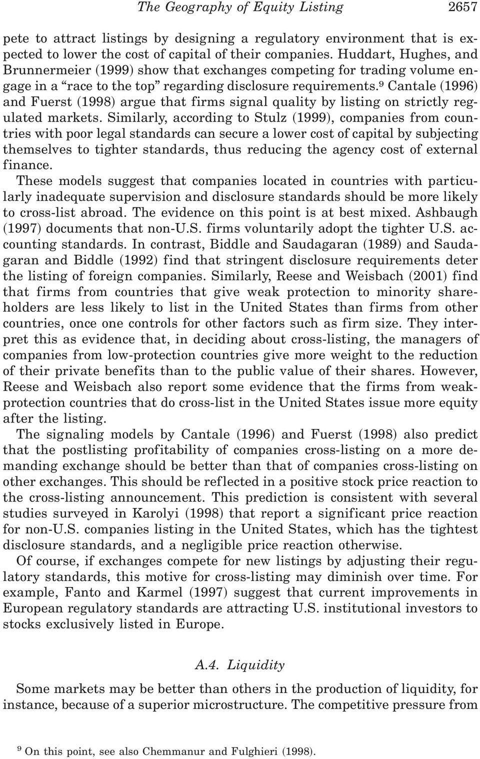 argue that firms signal quality by listing on strictly regulated markets. Similarly, according to Stulz ~1999!