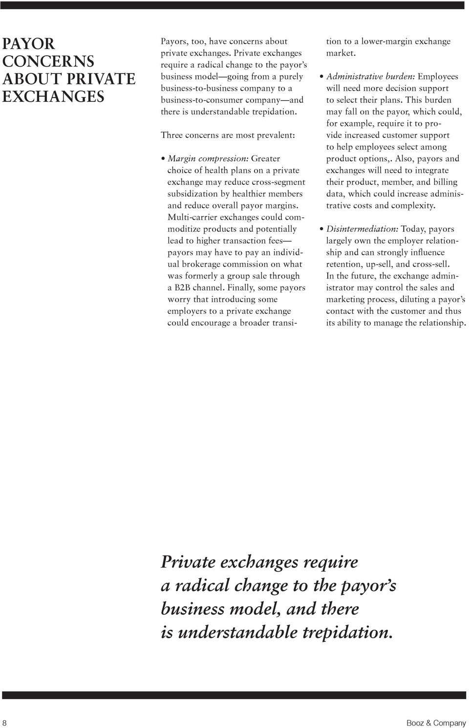 Three concerns are most prevalent: Margin compression: Greater choice of health plans on a private exchange may reduce cross-segment subsidization by healthier members and reduce overall payor